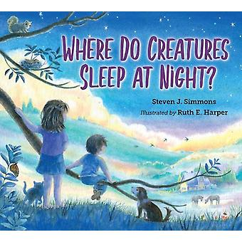 Where Do Creatures Sleep at Night by Steven J. Simmons