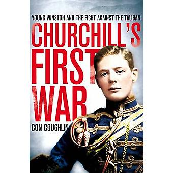 Churchills First War Young Winston and the Fight Against the Taliban by Coughlin & Con