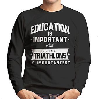 Education Is Important But Doing Triathlons Is Importantest Men's Sweatshirt