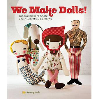 We Make Dolls! - Top Dollmakers Share Their Secrets & Patterns by Jenn