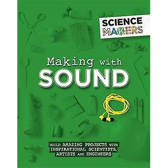Wissenschaft-Hersteller - mit Sound von Anna Claybourne - 9781526305466