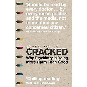 Cracked - Why Psychiatry is Doing More Harm Than Good by James Davies