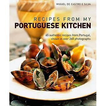 Recipes from My Portuguese Kitchen by Miguel De Castro E Silva - 9781