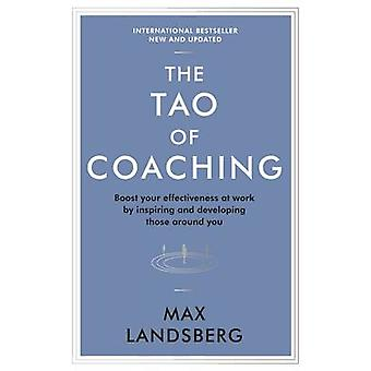 The Tao of Coaching - Boost Your Effectiveness at Work by Inspiring an