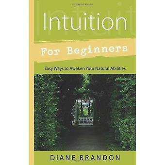 Intuïtie voor Beginners: eenvoudige manieren om te ontwaken uw natuurlijke talenten (voor Beginners (Llewellyn))