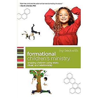 Formational kinderen ministerie: vormgeven van kinderen die gebruik maken van verhaal, ritueel en relatie (Emersion: Emergent dorp middelen voor geloofsgemeenschappen)