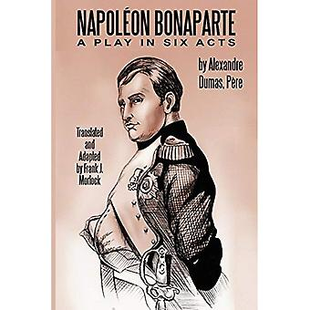 Napoleon Bonaparte: Skådespel i sex akter