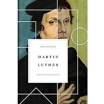 Martin Luther: Eine geistige Biographie