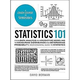 Statistiche 101: Dall'analisi dei dati e modellazione alla misura distribuzione predittiva e determinare la probabilità, la vostra guida essenziale per le statistiche (Adams 101)