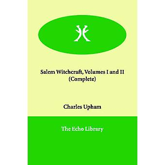 Salem Witchcraft Volumes I and II  Complete by Upham & Charles