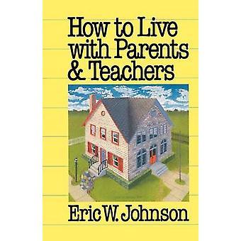 Comment vivre avec les Parents et les enseignants par Johnson & Eric W.