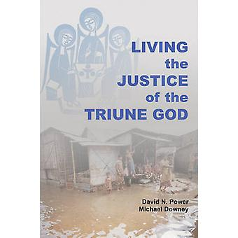 Living the Justice of the Triune God by Power & David Noel