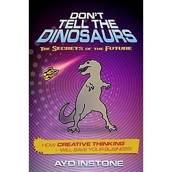 Dont Tell The Dinosaurs by Instone & Ayd