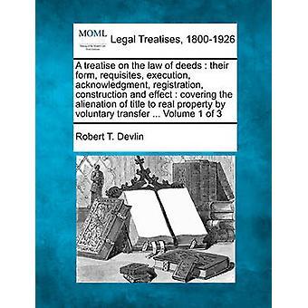 En avhandling om lagen i gärningar deras form sportartiklar utförande bekräftelsen registrering konstruktion och effekt som täcker alienationen av äganderätten till fast egendom genom frivillig överföring... av Devlin & Robert T.