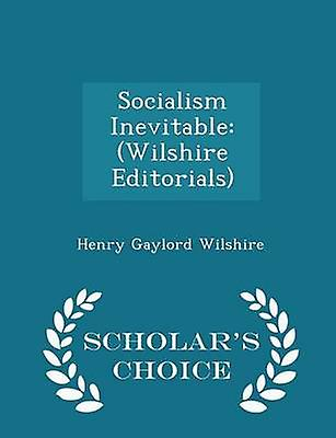 Socialism Inevitable Wilshire Editorials  Scholars Choice Edition by Wilshire & Henry Gaylord