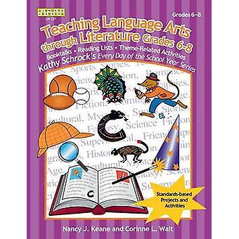 Teaching Language Arts Through Literature Grades 68 by Keane & Nancy J.