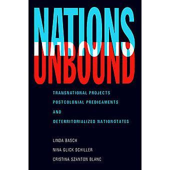 Proyectos transnacionales las Naciones poscoloniales predicamentos y Estados-naciones desterritorializada por Basch y Linda G.