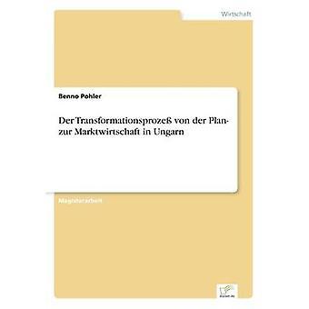 Der Transformationsproze von der Plan Zur Marktwirtschaft in Ungarn von Pohler & Benno