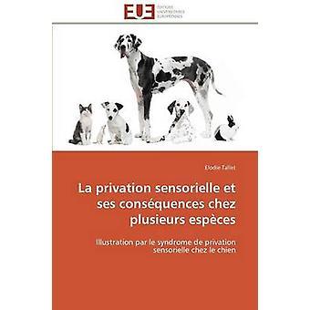 La privation sensorielle et ses consquences chez plusieurs espces by TALLETE