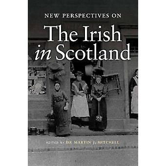 New Perspectives on the Irish in Scotland by Martin J. Mitchell - 978
