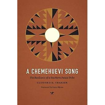 A Chemehuevi Song - The Resilience of a Southern Paiute Tribe by Cliff