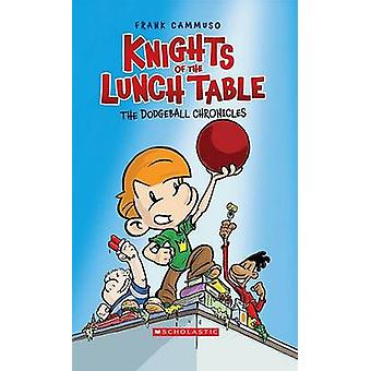 The Dodgeball Chronicles (Knights of the Lunch Table #1) by Frank Cam