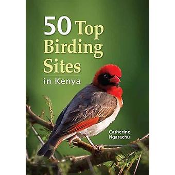 50 Top Birding Sites in Kenya by Catherine Ngarachu - 9781775842484 B
