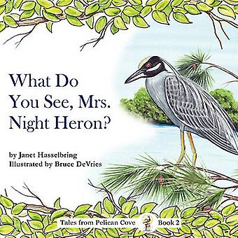 What Do You See - Mrs. Night Heron? by Janet Hasselbring - Bruce De V
