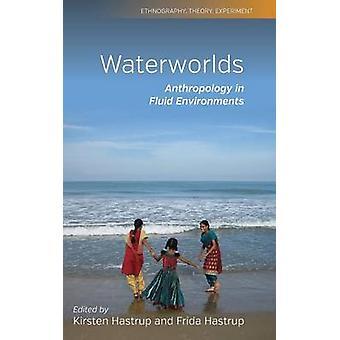 Waterworlds Antropologia nestemäisissä ympäristöissä Hastrup & Kirsten