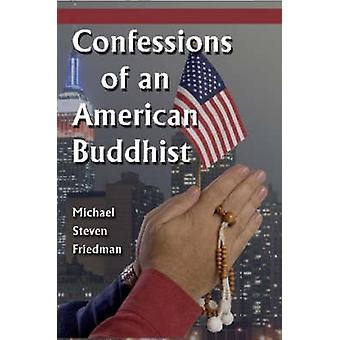 Confessions of an American Buddhist by Friedman & Michael Steven