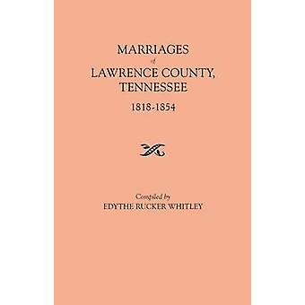 Marriages of Lawrence County Tennessee 18181854 by Whitley & Edythe Rucker