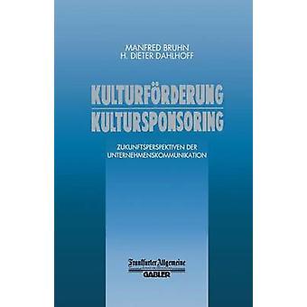 Kulturforderung Kultursponsoring Zukunftsperspektiven Der Unternehmenskommunikation by Dahlhoff & Dieter