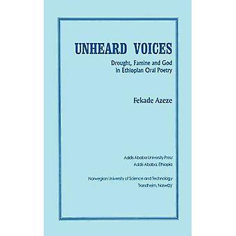 Unheard Voices Dürre Hungersnot und Gott in äthiopischen oralen Poesie von Azeze & Fekade