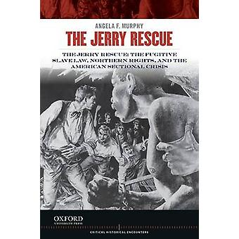 The Jerry Rescue - The Fugitive Slave Law - Northern Rights - and the