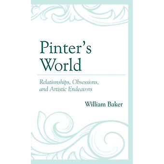 Pinters World Relationships Obsessions and Artistic Endeavors by Baker & William