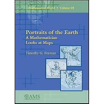 Portraits of the Earth - A Mathematician Looks at Maps by Timothy G. F