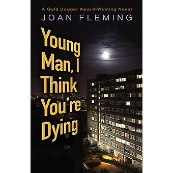 Young Man I Think Youre Dying by Joan Fleming