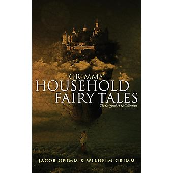 Grimms Household Fairy Tales The Original 1812 Collection by Grimm & Jacob