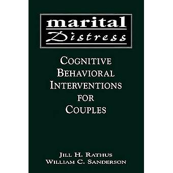Marital Distress Cognitive Behavioral Interventions for Couples by Rathus & Jill H.