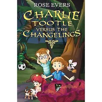 Charlie Tootle Versus the Changelings by Evers & Rose