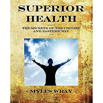Superior Health  The Secrets of the Chinese and Eastern Way by Wray & Myles