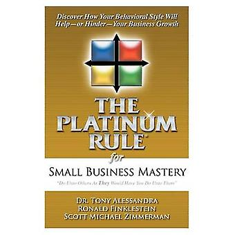 The Platinum Rule for Small Business Mastery by Alessandra & Dr. Tony