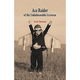 Ace Raider of the Unfathomable Universe by Thomas & Toni