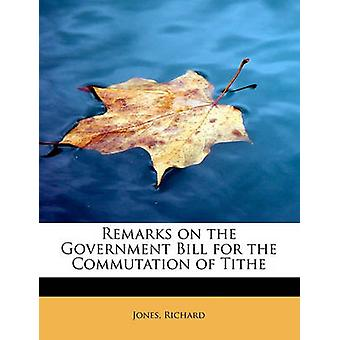 Remarks on the Government Bill for the Commutation of Tithe by Richard & Jones
