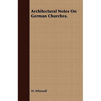 Architectural Notes On German Churches. by Whewell & W.