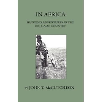 In Africa  Hunting Aventures In The Big Game Country by McCutcheon & John T.