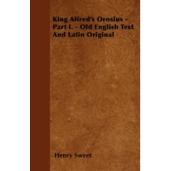 King Alfreds Orosius  Part I.  Old English Text And Latin Original by Sweet & Henry