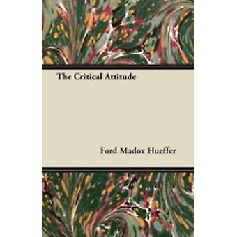 The Critical Attitude by Hueffer & Ford Madox