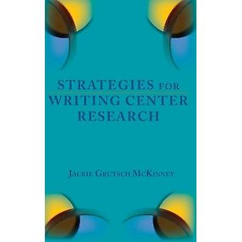 Strategies for Writing Center Research by Grutsch McKinney & Jackie