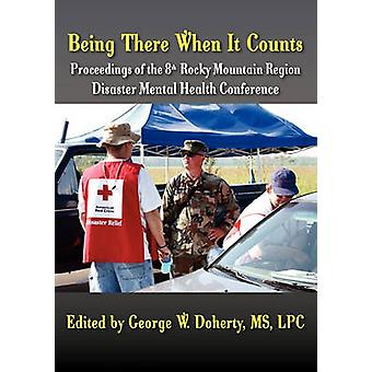 Being There When It Counts The Proceedings of the 8th Rocky Mountain Region Disaster Mental Health Conference by Doherty & George W.